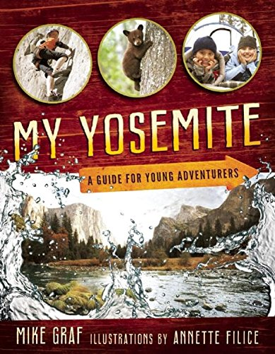 My Yosemite: A Guide for Young Adventurers: Graf, Mike