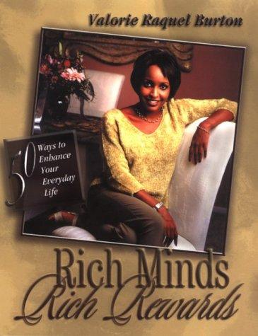 Rich Minds . Rich Rewards: 50 Ways to Enhance Your Everyday Life: Valorie Raquel Burton