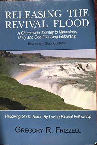 9781930285255: Releasing the Revival Flood: A Churchwide Journey to Miraculous Unity and God-Glorifying Fellowship