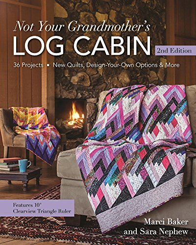 Not Your Grandmother's Log Cabin (1930294069) by Sara Nephew; Marci Baker