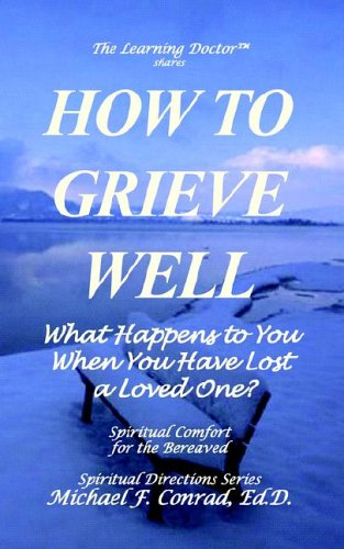 9781930301160: HOW TO GRIEVE WELL What Happens to You When You Have Lost a Loved One?