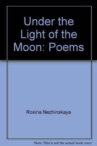 Under the Light of the Moon: Poems: Nezhinskaya, Rosina