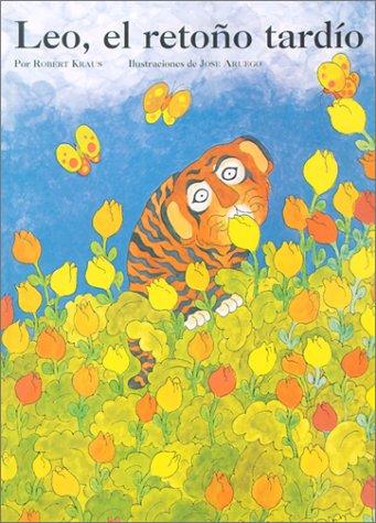 Leo the Late Bloomer: Leo,el Retono Tardio: Robert Kraus; Illustrator-Jose