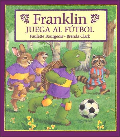Franklin Juega Al Futbol/Franklin Plays the Game (Franklin (Hardcover Spanish)) (Spanish ...