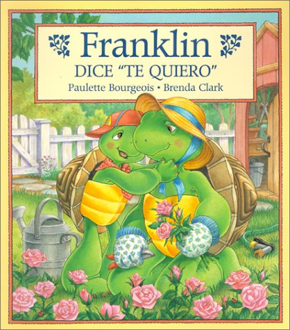 "Franklin Dice ""Te Quiero"" / Franklin Says ""I Love You"" (Franklin (Paperback Spanish)) (Spanish Edition) (9781930332232) by Paulette Bourgeois"