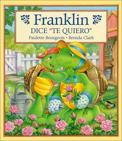 "Franklin Dice ""Te Quiero"" / Franklin Says ""I Love You"" (Spanish Edition): ..."