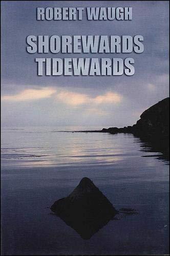 Shorewards Tidewards (Codhill Press): Robert Waugh
