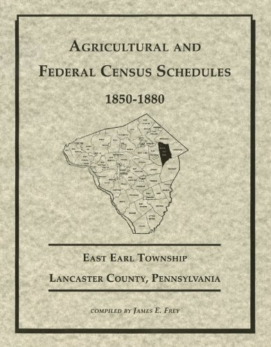 9781930353350: Agricultural and Federal Census Schedules, 1850-1880, East Earl Township, Lancaster County, Pennsylvania