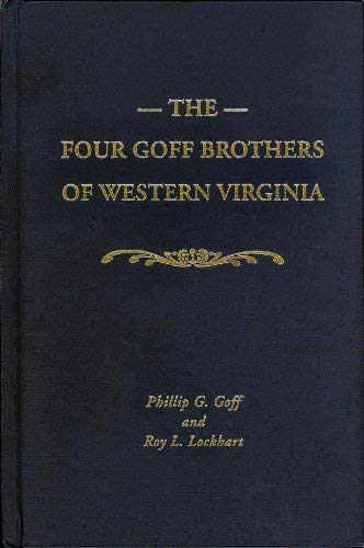 9781930353862: Four Goff Brothers of Western Virginia: A New Perspective on Their Lives