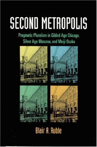 9781930365155: Second Metropolis: Pragmatic Pluralism in Gilded Age Chicago, Silver Age Moscow, and Meiji Osaka