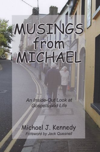 Musings from Michael : An Inside-Out Look at Gospels and Life: Kennedy, Michael J.