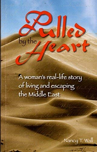 9781930374287: Pulled by the Heart: A Woman's Real-Life Story of Living and Escaping the Middle East