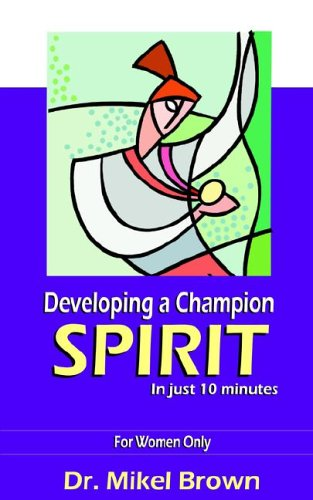 Developing a Champion Spirit -- in just 10 minutes -- For Women Only: Mikel Brown