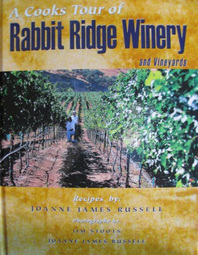 A Cooks Tour of Rabbit Ridge Winery: Joanne James Russell