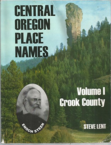 Central Oregon Place Names. Volume I: Crook County: Lent, Steve