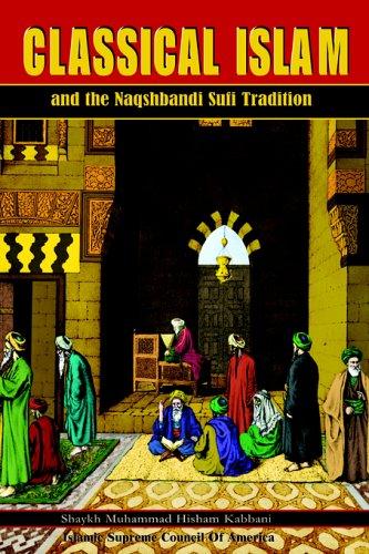 Classical Islam and the Naqshbandi Sufi Tradition: Muhammad Hisham Kabbani