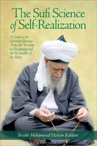 9781930409293: The Sufi Science of Self-Realization: A Guide to the Seventeen Ruinous Traits, the Ten Steps to Discipleship, and the Six Realities of the Heart (Fons Vitae Living Spiritual Masters series)