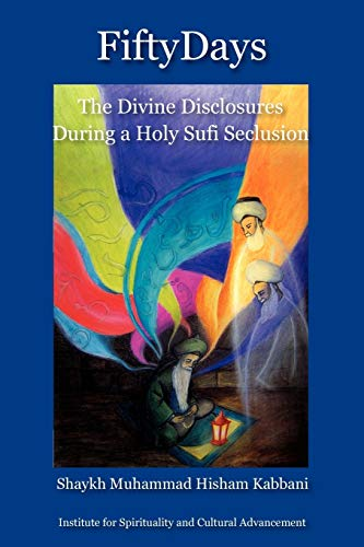 9781930409729: Fifty Days: the Divine Disclosures During a Holy Sufi Seclusion