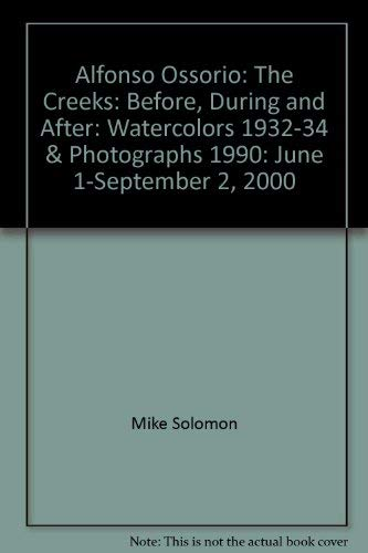 9781930416031: Alfonso Ossorio: The Creeks: Before, During and After: Watercolors 1932-34 & Photographs 1990: June 1-September 2, 2000
