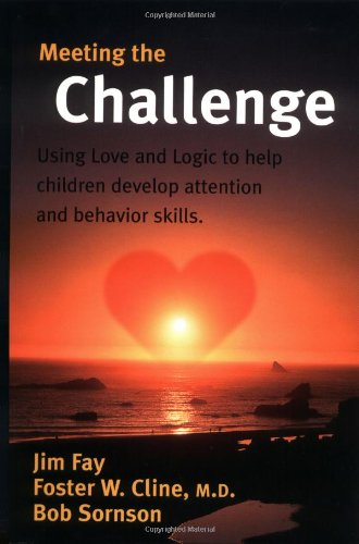 9781930429024: Meeting the Challenge: Using Love and Logic to Help Children Develop Attention and Behavior Skills