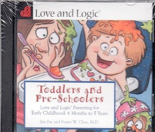 Toddlers and Preschoolers: Love and Logic Parenting for Early Childhood, 6 Months to Five Years: ...