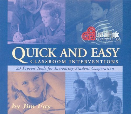 Quick and Easy Classroom Interventions: 23 Proven Tools for Increasing Student Cooperation: Jim Fay
