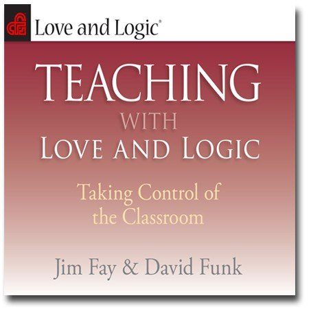 9781930429345: Teaching With Love and Logic: Taking Control of the Classroom