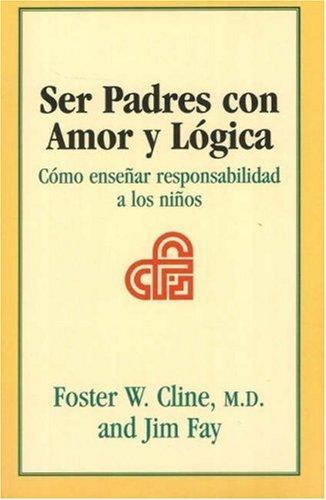 9781930429437: Ser Padres Con Amor y Logica: Como Ensenar Responsabilidad A los Ninos