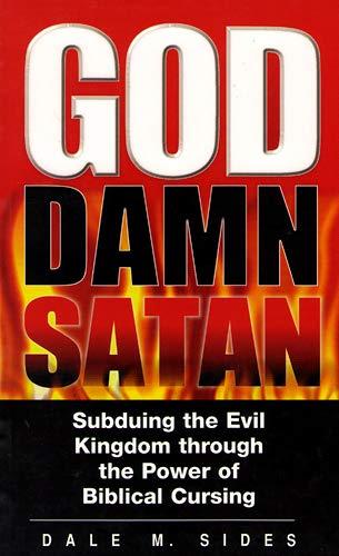 9781930433076: God Damn Satan Subduing the Evil Kingdom through the Power of Biblical Cursing