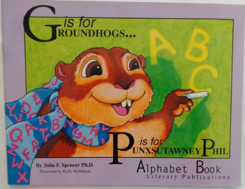 9781930434028: G Is for Groundhogs- P Is for Punxsutawney Phil: Alphabet Book