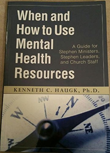 9781930445000: When and How to Use Mental Health Resources : A Guide for Stephen Ministers, Stephen Leaders and Church Staff