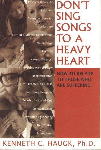 Don't Sing Songs to a Heavy Heart: How to Relate to Those Who Are Suffering (9781930445123) by Ph.D. Kenneth C. Haugk