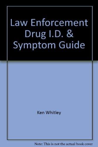 Law Enforcement Drug I.D. & Symptom Guide: Whitley, Ken