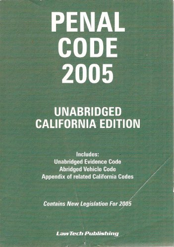 Penal Code 2005 Unabridged California Edition (Contains New Legislation for 2005): LawTech ...