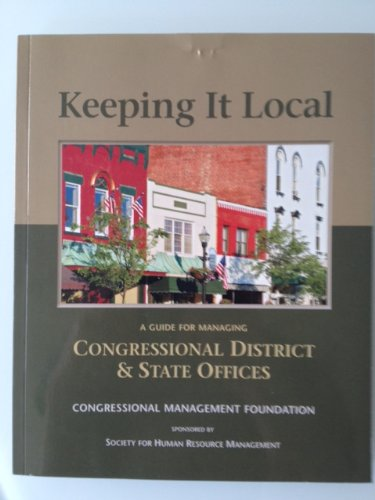 9781930473133: Keeping it Local: A Guide for Managing Congressional District & State Offices