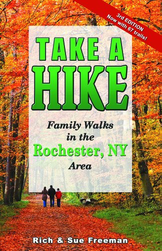 Take A Hike - Family Walks in the Rochester, NY Area (Third Edition): Rich Freeman; Sue Freeman