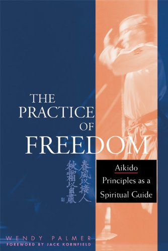 9781930485006: The Practice of Freedom: Aikido Principles as a Spiritual Guide