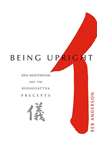 BEING UPRIGHT: Zen Meditation & The Bodhisattva Precepts