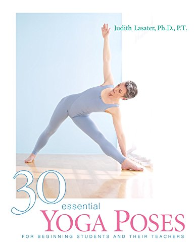 30 Essential Yoga Poses: For Beginning Students and their Teachers: Judith Lasater