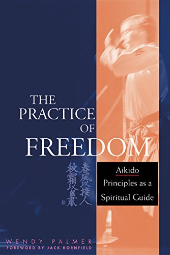 9781930485273: The Practice of Freedom: Aikido Principles as a Spiritual Guide
