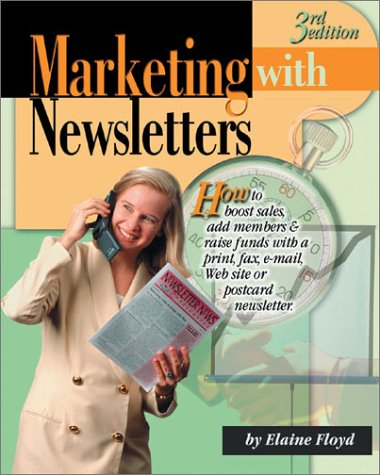 9781930500112: Marketing With Newsletters: How to Boost Sales, Add Members & Raise Funds With a Print, Fax, E-Mail, Web Site or Postcard Newsletter