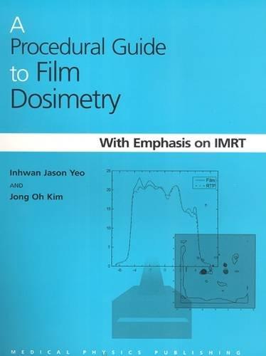 A Procedural Guide to Film Dosimetry: With: Inhwan Jason Yeo,