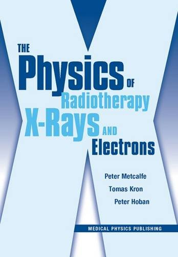 The Physics of Radiotherapy X-Rays And Electrons (1930524366) by Peter Metcalfe; Tomas Kron; Peter Hoban