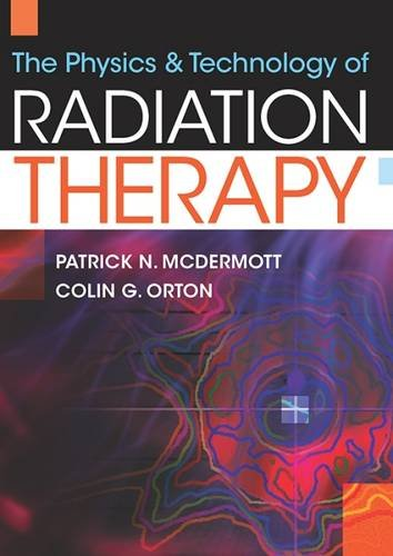The Physics & Technology of Radiation Therapy: Patrick N. McDermott,