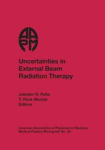 9781930524521: Uncertainties in External Beam Radiation Therapy (Medical Physics Monograph)