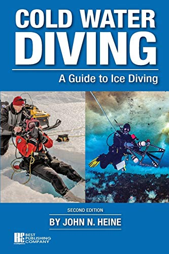 Cold Water Diving: A Guide to Ice: John N. Heine