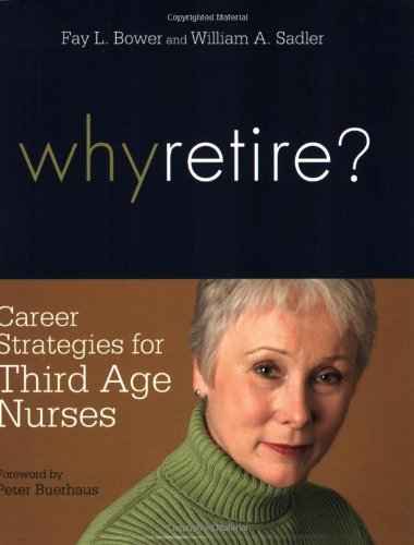 Why Retire?: Career Strategies for Third-Age Nurses: Fay L. Bower,