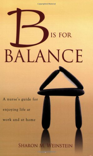 9781930538818: B Is for Balance: A Nurse's Guide for Enjoying Life at Work and at Home