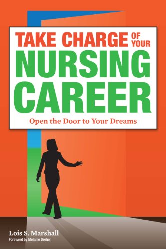 Take Charge of Your Nursing Career: Open the Door to Your Dreams: Marshall, Lois S.