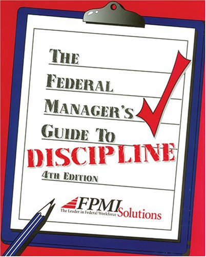 Federal Manager's Guide to Discipline: Federal Personnel Management Institute
